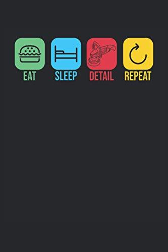 "Eat. Sleep. Detail. Repeat.: Notizbuch 6\""x 9\"" liniert. Notizbuch für Fahrzeugpflege | Car Detailing | Autopflege | Auto Detailing | Notizen"
