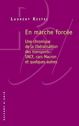 En marche forcée - Une chronique de la libéralisation des transports : SNCF, cars Macron, et quelque