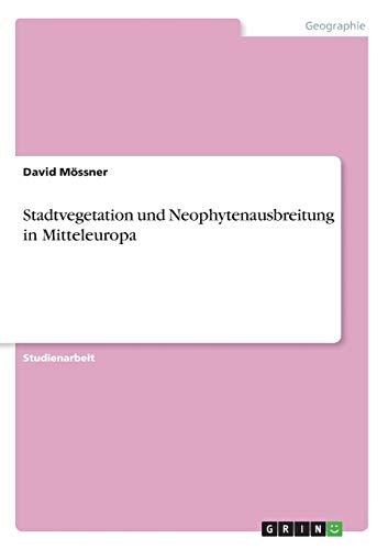 Stadtvegetation und Neophytenausbreitung in Mitteleuropa