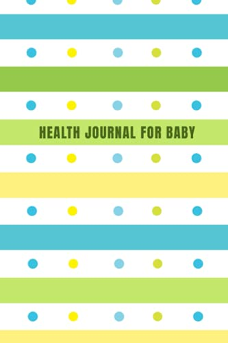 Health Journal for Baby: Baby's Health Book for Keeping Track of Doctor's Visits, Medications, Sleep,...