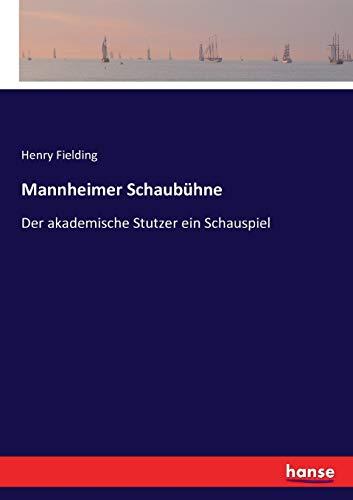 Mannheimer Schaubühne: Der akademische Stutzer ein Schauspiel