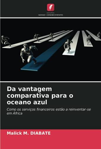 Da vantagem comparativa para o oceano azul: Como os serviços financeiros estão a reinventar-se em África