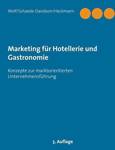 Marketing für Hotellerie und Gastronomie: Konzepte zur marktorientierten Unternehmensführung (German Edition)