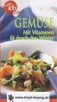 Gemüse : mit Vitaminen fit durch den Winter.