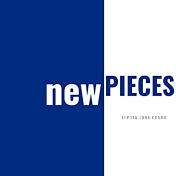 NEW PIECES