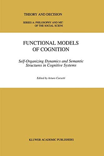 Functional Models of Cognition: Self-Organizing Dynamics and Semantic Structures in Cognitive Systems (Theory and Decision Library A: (27), Band 27)