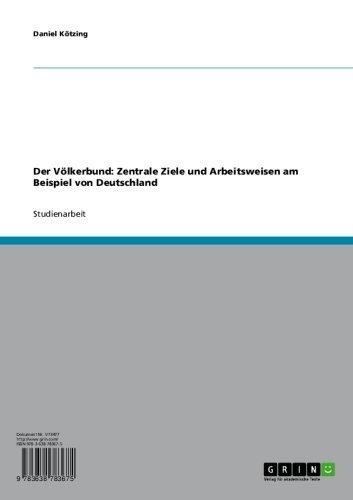 Der Völkerbund: Zentrale Ziele und Arbeitsweisen am Beispiel von Deutschland
