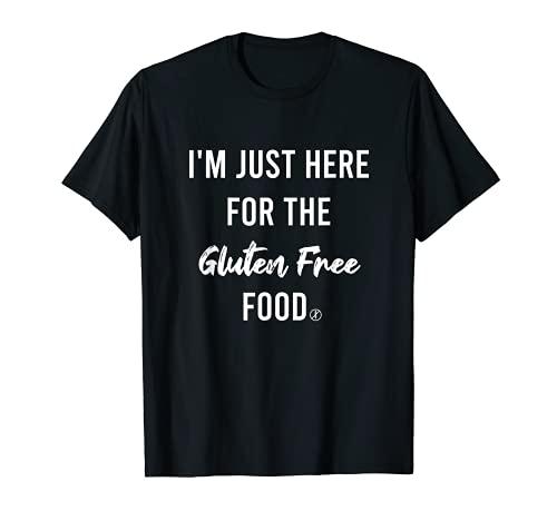 Celiaco senza glutine | Sono solo qui per il cibo senza glutine Maglietta