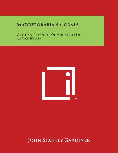 Madreporarian Corals: With An Account Of Variation In Caryophyllia