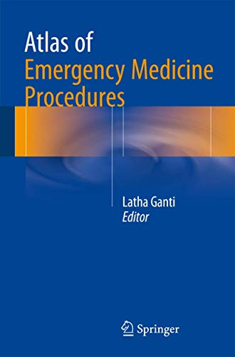 Compare Textbook Prices for Atlas of Emergency Medicine Procedures 1st ed. 2016 Edition ISBN 9781493925063 by Ganti, Latha