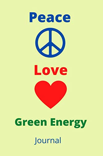 Peace Love Green Energy Journal: A journal and sketch book for your thoughts and designs of peace, l