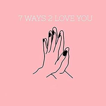 7 Ways 2 Love You