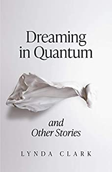 Dreaming in Quantum and Other Stories: Didn't do much for me