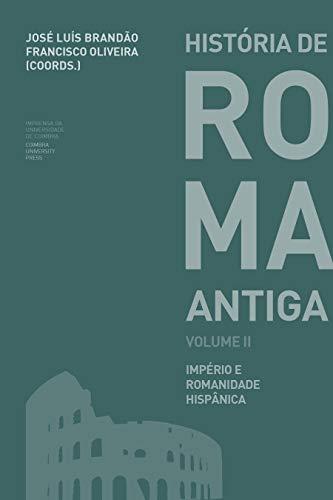 História de Roma Antiga. Vol. II Império romano do Ocidente e romanidade hispânica