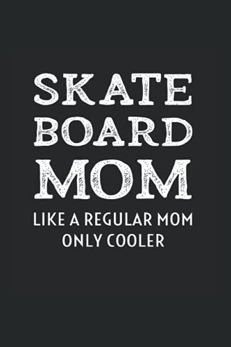 Skateboard Mom, Like A Regular Mother Only Cooler: College Rulled Notebook For Proud Mothers Of Skateboarders