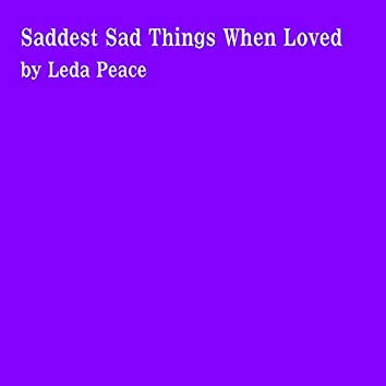 Saddest Sad Things When Loved