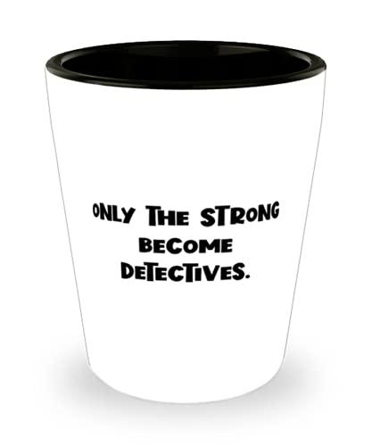 Detective divertido, apenas os fortes se tornam detetives, copo de shot de detetive de amigos