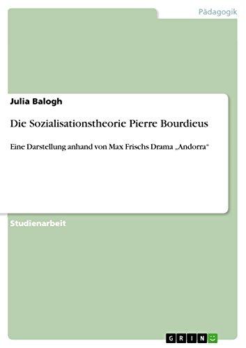 """Die Sozialisationstheorie Pierre Bourdieus: Eine Darstellung anhand von Max Frischs Drama """"Andorra"""""""