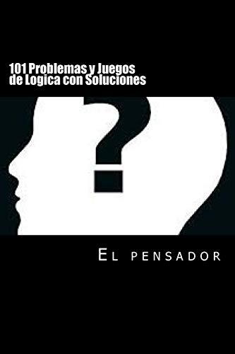 101 Problemas y Juegos de Logica con Soluciones: Juegos Para Agilizar tu Mente