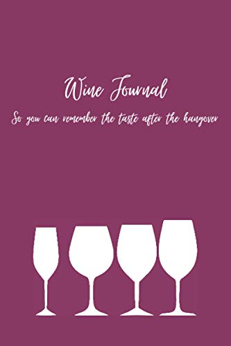 Wine Journal: So you can remember the taste after the hangover Purple Notebook Journal: 120 white page wine notes interior, 6' x 9'