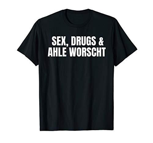 Sex, Drugs & Ahle Worscht T-Shirt