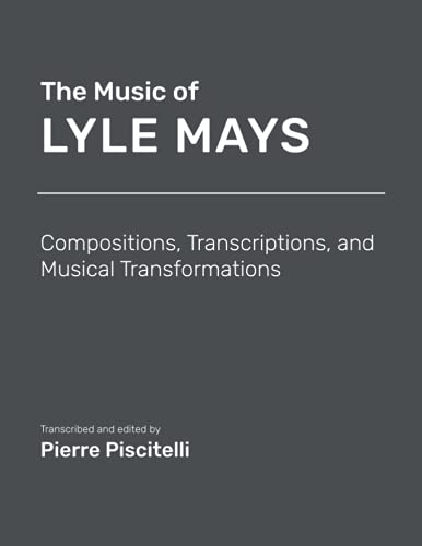 Compare Textbook Prices for The Music of Lyle Mays: Compositions, Transcriptions and Musical Transformations: Sheet Music  ISBN 9798735205494 by Piscitelli, Pierre J.,Mays, Lyle
