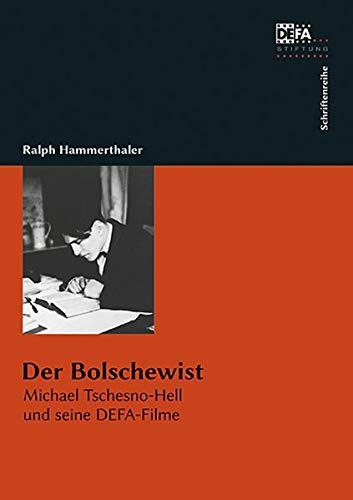 Der Bolschewist: Michael Tschesno-Hell und seine DEFA-Filme