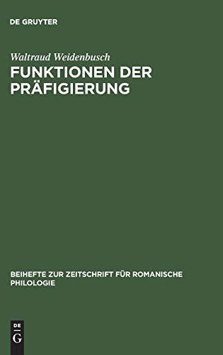 Funktionen der Präfigierung: Präpositionale Elemente in der Wortbildung des Französischen (Beihefte zur Zeitschrift für romanische Philologie, Band 247)
