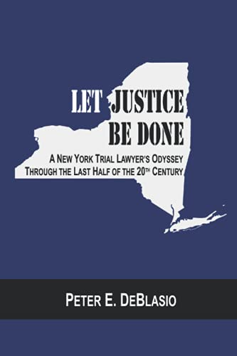 Let Justice Be Done: A New York Trial Lawyer's Odyssey Through the Last Half of the 20th Century
