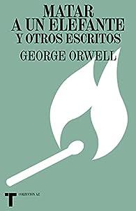 Matar a un elefante y otros escritos par George Orwell