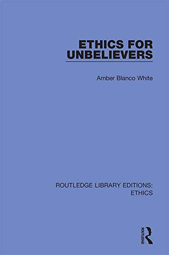 Ethics for Unbelievers (English Edition)