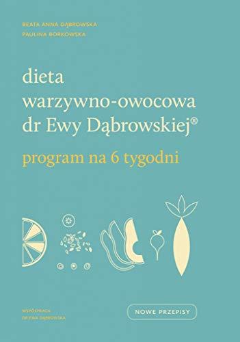 Dieta warzywno-owocowa dr Ewy Dabrowskiej Program na 6 tygodni