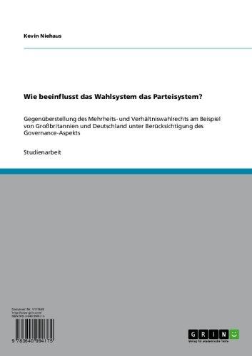 Wie beeinflusst das Wahlsystem das Parteisystem?: Gegenüberstellung des Mehrheits- und Verhältniswahlrechts am Beispiel von Großbritannien und Deutschland ... Berücksichtigung des Governance-Aspekts