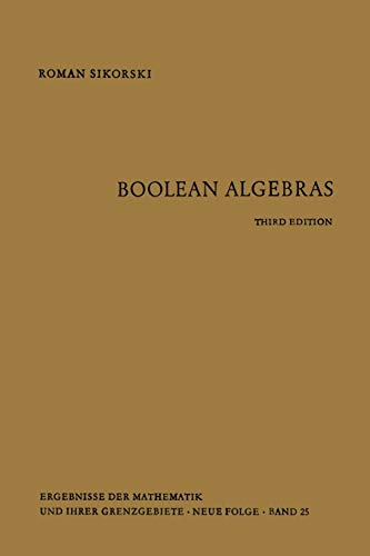 Boolean Algebras (Ergebnisse der Mathematik und ihrer Grenzgebiete. 2. Folge) (Ergebnisse der Mathematik und ihrer Grenzgebiete. 2. Folge (25), Band 25)