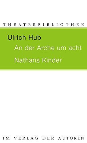 An der Arche um acht / Nathans Kinder: Zwei Theaterstücke für Kinder (Theaterbibliothek)
