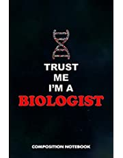 Trust me I am a Biologist: Composition Notebook, Birthday Journal for Biology Lovers to write on