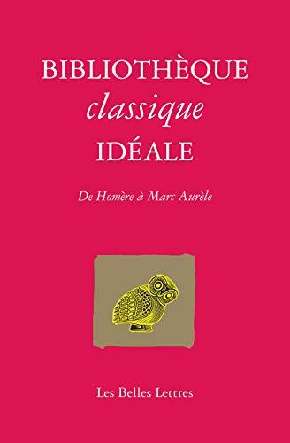 Bibliothèque classique idéale: De Homère à Marc-Aurèle