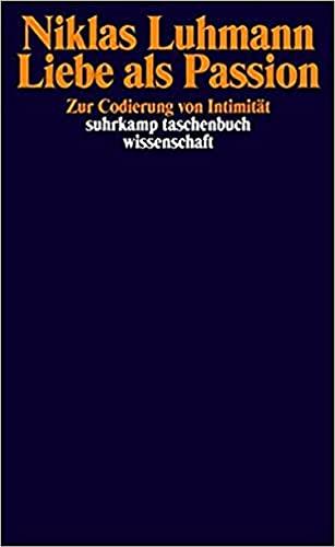 Liebe als Passion: Zur Codierung von Intimität (suhrkamp taschenbuch wissenschaft) (German Edition)