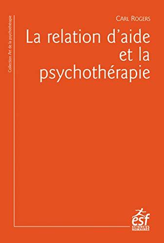 La relation d'aide et la psychothérapie (L'art de la psychothérapie)