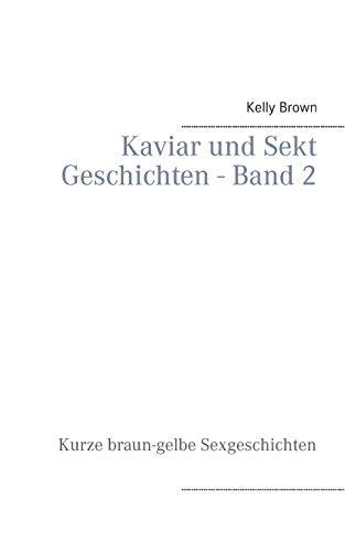 Kaviar und Sekt Geschichten - Band 2: Kurze braun-gelbe Sexgeschichten