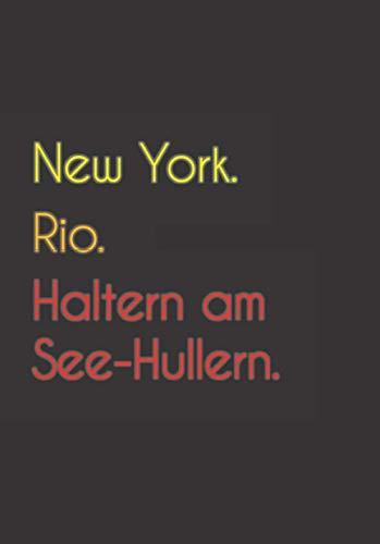 New York. Rio. Haltern am See-Hullern.: Witziges Notizbuch | Tagebuch DIN A5, liniert. Für Haltern am See-Hullerner und Haltern am See-Hullernerinnen. Nachhaltig & klimaneutral.