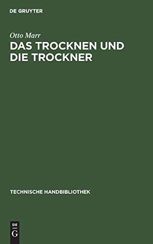 Das Trocknen und die Trockner: Anleitungen zu Entwurf, Beschaffung und Betrieb von Trocknereien für alle Zweige der mechanischen und chemischen ... (Technische Handbibliothek, 14, Band 14)