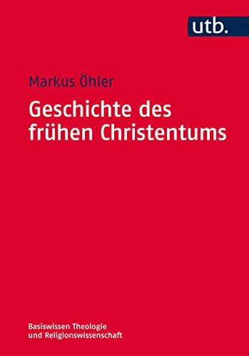 Geschichte des frühen Christentums (Basiswissen Theologie und Religionswissenschaft, Band 4737)