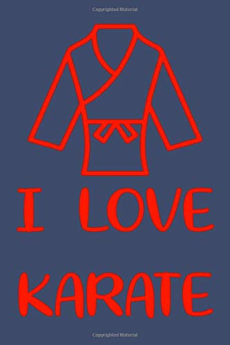 I LOVE KARATE : journal for karate: 110 Pages, 6x9, Soft Cover, Blank Lined / karate Lovers