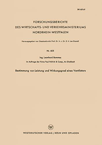 Bestimmung von Leistung und Wirkungsgrad eines Ventilators (Forschungsberichte des Wirtschafts- und Verkehrsministeriums Nordrhein-Westfalen, 605, Band 605)