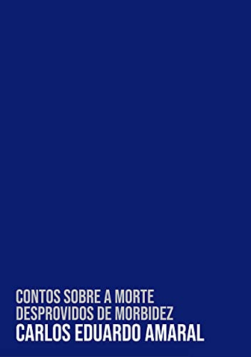 Contos sobre a morte desprovidos de morbidez (Trilogia da ausência) (Portuguese Edition)