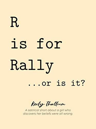 R id for Rally...or is it?: A satirical short about a girl who discovers her beliefs were all wrong. (R is for Rally...or is it? Book 1) (English Edition)