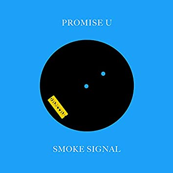 Promise U / Smoke Signal