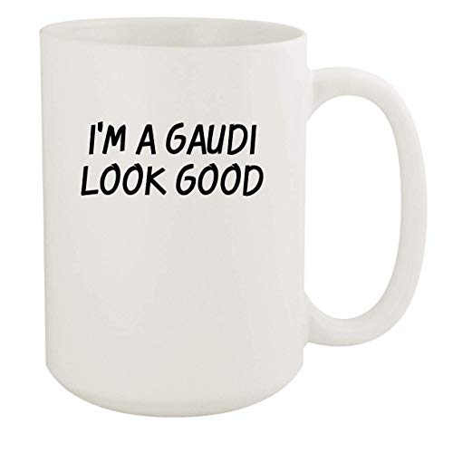 I'm A Gaudi Look Good - 11oz Ceramic White Coffee Mug Cup, White