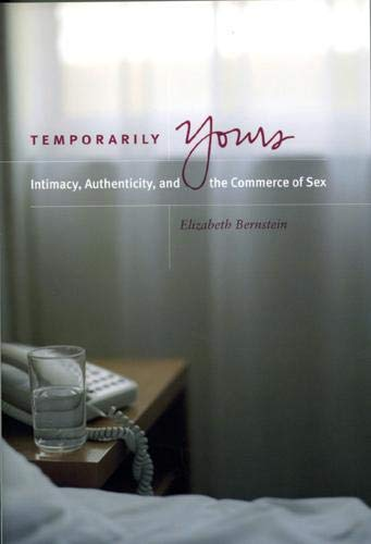 Temporarily Yours: Intimacy, Authenticity, and the Commerce of Sex (Worlds of Desire: The Chicago Series on Sexuality, G
